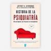 """""""Historia de la psiquiatría. De sus orígenes, sus fracasos y su resurgimiento"""" de Jeffrey A Lieberman"""